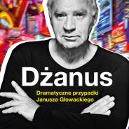 Dramatyczne przypadki Janusza Głowackiego