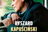 Ryszard Kapuściński z bliska i z daleka